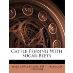 Cattle Feeding With Sugar Beets [ISBN: 978-1246697667]