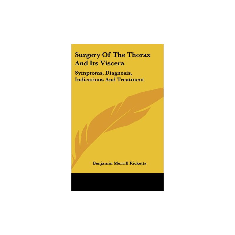Surgery of the Thorax and Its Viscera: Symptoms, Diagnosis, Indications and Treatment [ISBN: 978-0548198865] 美国发货无法退货,约五到八周到货