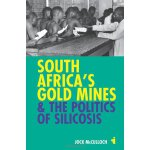 South Africa's Gold Mines and the Politics of Silicosis (Af
