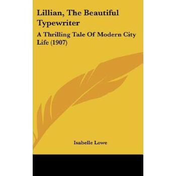 【预订】Lillian, the Beautiful Typewriter: A Thrilling Tale of Modern City Life (1907) 预订商品,需要1-3个月发货,非质量问题不接受退换货。