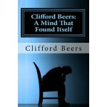 Clifford Beers: A Mind That Found Itself [ISBN: 978-1451529