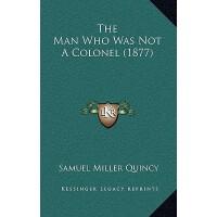 【预订】The Man Who Was Not a Colonel (1877) 9781164166276