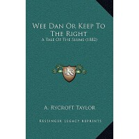 【预订】Wee Dan or Keep to the Right: A Tale of the Slums (1882
