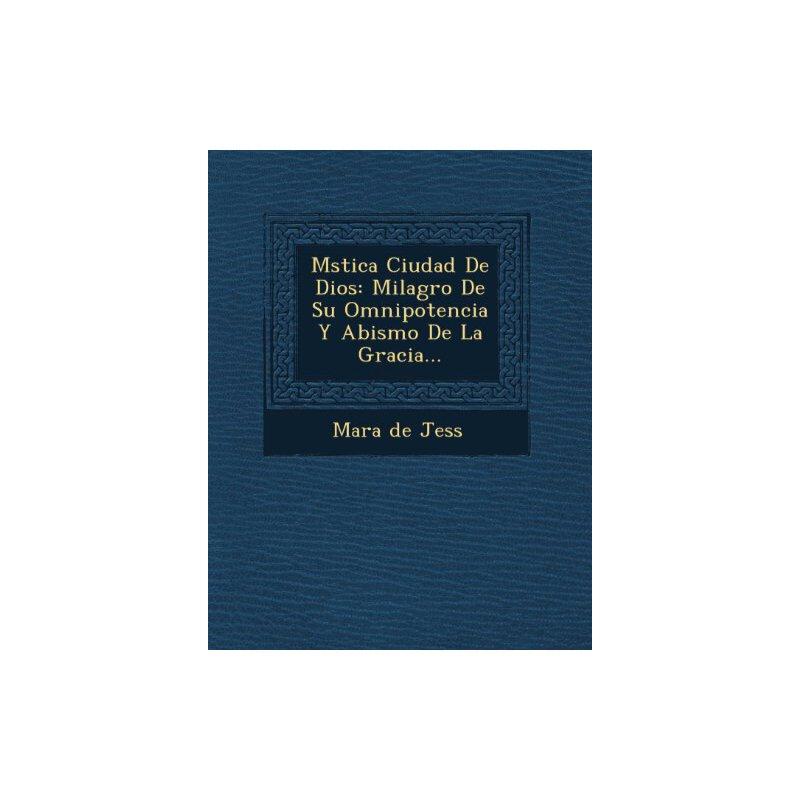 M Stica Ciudad de Dios: Milagro de Su Omnipotencia y Abismo de La Gracia... (Spanish Edition) [ISBN: 978-1249615354] 美国发货无法退货,约五到八周到货