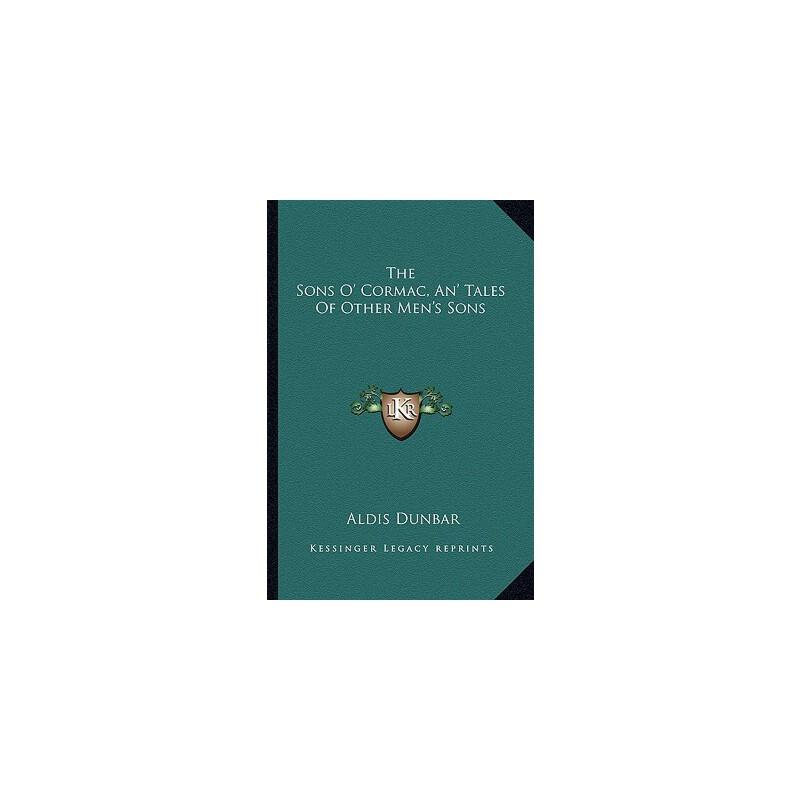 【预订】The Sons O' Cormac, An' Tales of Other Men's Sons 9781163268889 美国库房发货,通常付款后3-5周到货!