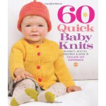 60 Quick Baby Knits: Blankets, Booties, Sweaters & More in