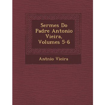 Serm Es Do Padre Antonio Vieira, Volumes 5-6 (Portuguese Edition) [ISBN: 978-1249526285]