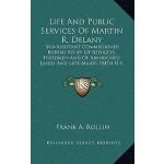 【预订】Life and Public Services of Martin R. Delany: Sub-Assis