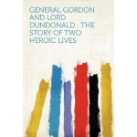 General Gordon and Lord Dundonald: the Story of Two Heroic