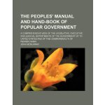 The peoples' manual and hand-book of popular government; A