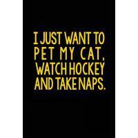 【预订】I Just Want to Pet My Cat, Watch Hockey and Take Naps: L