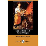 【预订】Three Lectures on the Rate of Wages (Dodo Press)