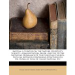 Baptism: A Treatise On The Nature, Perpetuity, Subjects, Ad