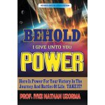 Behold I Give Unto You Power: Revised and Enlarged Edition