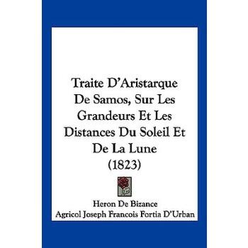 【预订】Traite D'Aristarque de Samos, Sur Les Grandeurs Et Les Distances Du Soleil Et de La Lune (1823) 预订商品,需要1-3个月发货,非质量问题不接受退换货。