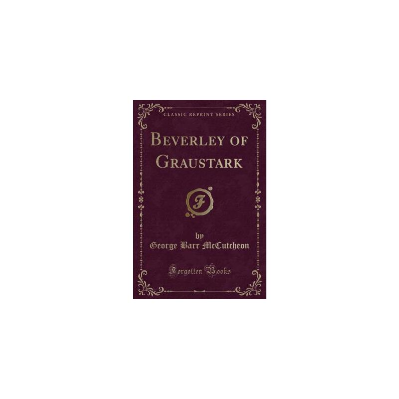 【预订】Beverley of Graustark (Classic Reprint) 预订商品,需要1-3个月发货,非质量问题不接受退换货。