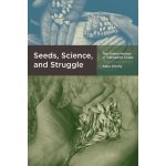 Seeds, Science, and Struggle: The Global Politics of Transg