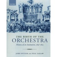 The Birth of the Orchestra: History of an Institution, 1650