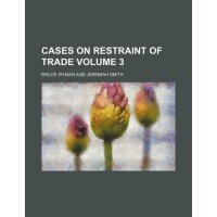 Cases on restraint of trade Volume 3 [ISBN: 978-1235996054]