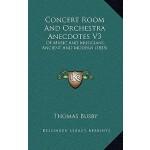 【预订】Concert Room and Orchestra Anecdotes V3: Of Music and M