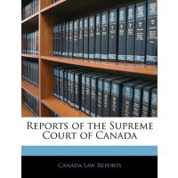 Reports of the Supreme Court of Canada [ISBN: 978-114405265