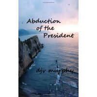 Abduction of the President [ISBN: 978-1470064563]