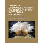 Reports of explorations printed in the documents of the Uni