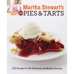 Martha Stewart's New Pies and Tarts: 150 Recipes for Old-Fa