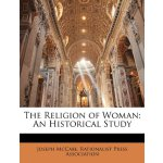 The Religion of Woman: An Historical Study [ISBN: 978-11415