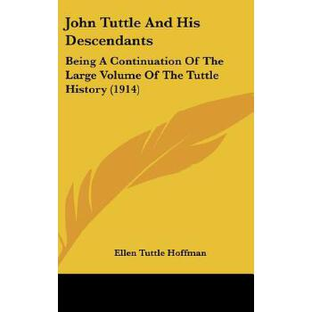 【预订】John Tuttle and His Descendants: Being a Continuation of the Large Volume of th... 9781162022420 美国库房发货,通常付款后3-5周到货!