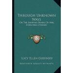 【预订】Through Unknown Ways: Or the Journal-Books of Mrs. Dora