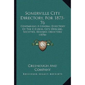 【预订】Somerville City Directory, for 1875-76: Containing a General Directory of the C... 9781167214882 美国库房发货,通常付款后3-5周到货!