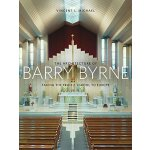 The Architecture of Barry Byrne: Taking the Prairie School
