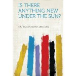 Is There Anything New Under the Sun? [ISBN: 978-1290985161]