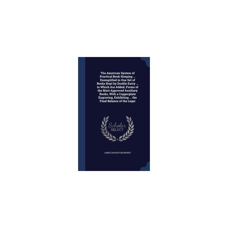 【预订】The American System of Practical Book-Keeping ... Exemplified in One Set of Books Kept by Double Entry ... to Which Are Added, Forms of the Most Appro 预订商品,需要1-3个月发货,非质量问题不接受退换货。