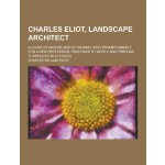 Charles Eliot, Landscape Architect; A Lover of Nature and o