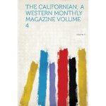 The Californian; A Western Monthly Magazine [ISBN: 978-1313