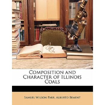 【预订】Composition and Character of Illinois Coals 9781141183579 美国库房发货,通常付款后3-5周到货!