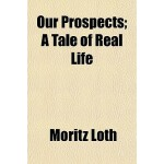 【预订】Our Prospects; A Tale of Real Life 9781150691263