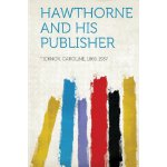 Hawthorne and His Publisher [ISBN: 978-1313024389]