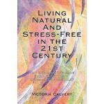 【预订】Living Natural and Stress-Free in the 21st Century: You