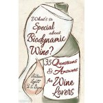 What's So Special about Biodynamic Wine?: 35 Questions and