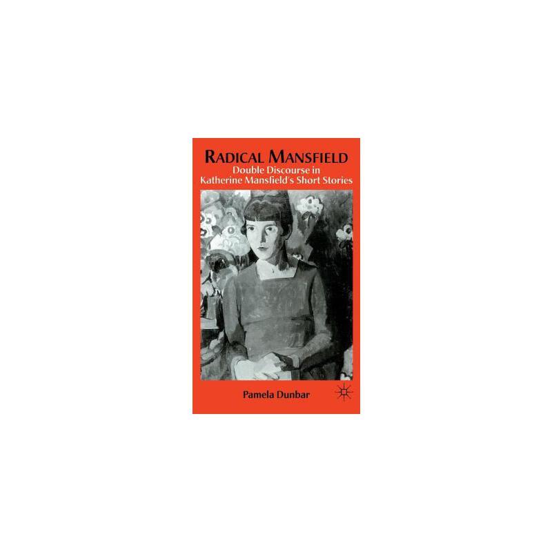 【预订】Radical Mansfield: Double Discourse in Katherine Mansfield S Short Stories 美国库房发货,通常付款后3-5周到货!