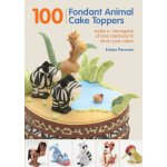 100 Fondant Animal Cake Toppers: Make a Menagerie of Cute C