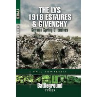 LYS 1918: ESTAIRES AND GIVENCHY, THE: German Spring Offensi