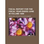 Fiscal report for the fiscal year ended June 30 Volume 1899