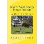 Passive Solar Energy House Projects: A How-To Guide [ISBN: