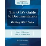 The OTA's Guide to Documentation: Writing SOAP Notes [ISBN: