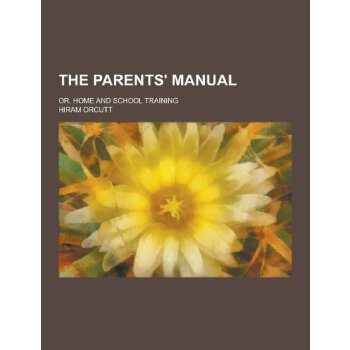 The Parents' Manual; Or, Home and School Training [ISBN: 978-1230217383] 美国发货无法退货,约五到八周到货