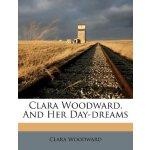 Clara Woodward, And Her Day-dreams [ISBN: 978-1246498806]